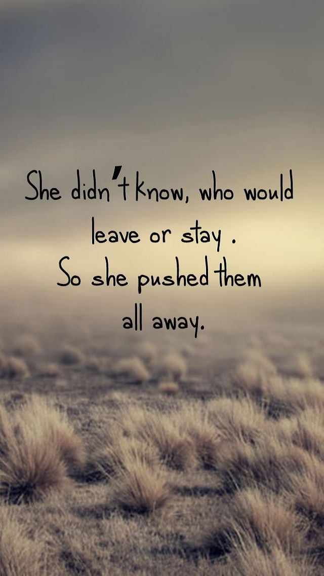 Leave or Stay Pushed Away Quotes - 123mobileWallpapers.com