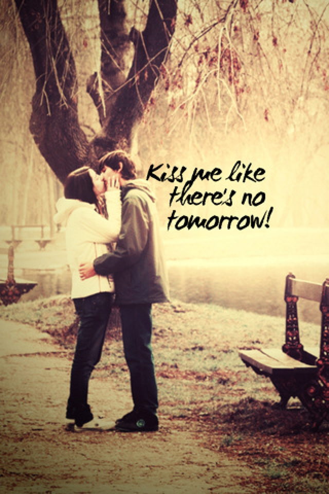 Kiss Me There Is No Tomorrow