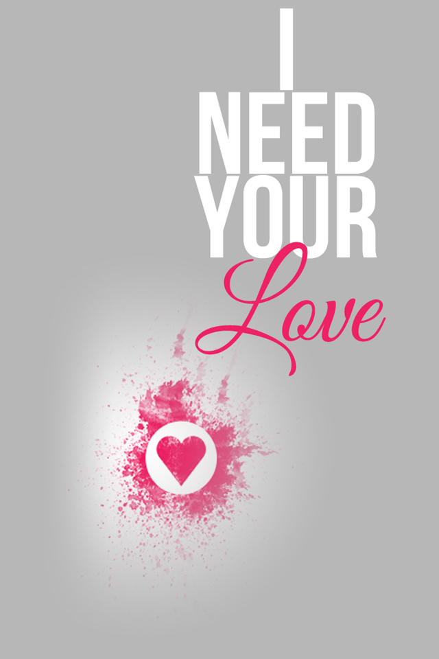 Mobile Quotes Wallpaper On Love : I Need Your Love Quotes