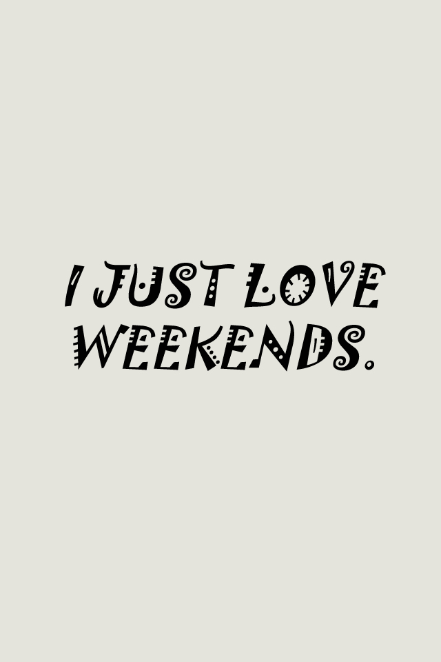 I Just Love Weekends